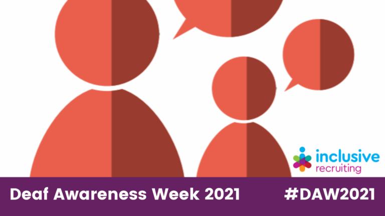 Deaf Awareness Week 2021 #DAW2021 Inclusive Recruiting